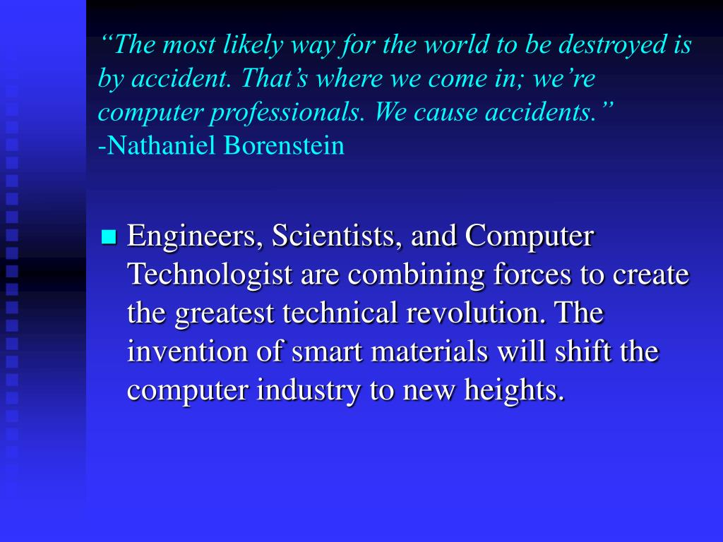 """The most likely way for the world to be destroyed is by accident. That's where we come in; we're computer professionals. We cause accidents."""