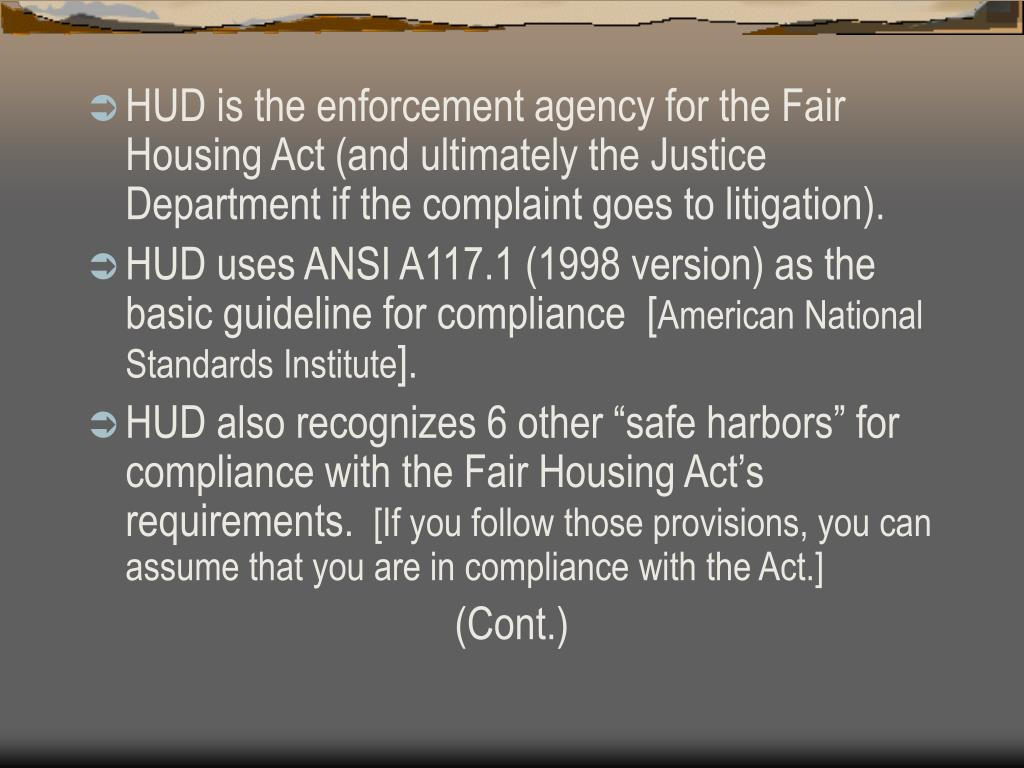 HUD is the enforcement agency for the Fair Housing Act (and ultimately the Justice Department if the complaint goes to litigation).