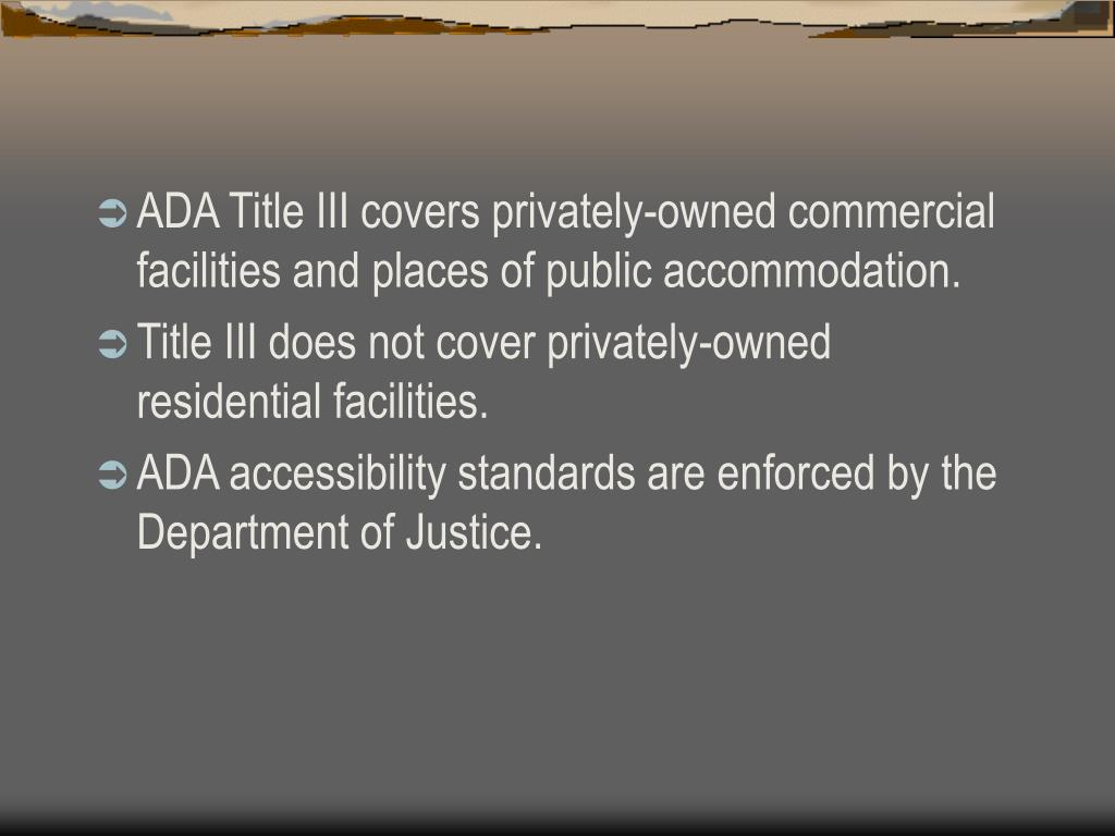 ADA Title III covers privately-owned commercial facilities and places of public accommodation.