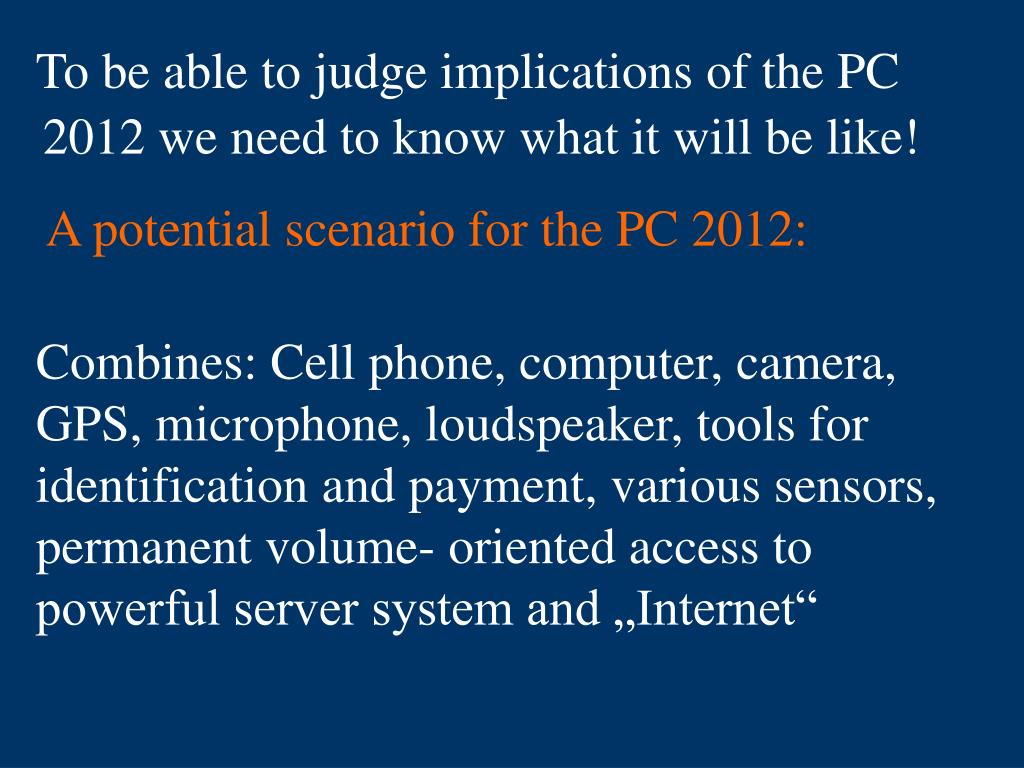 To be able to judge implications of the PC 2012 we need to know what it will be like!