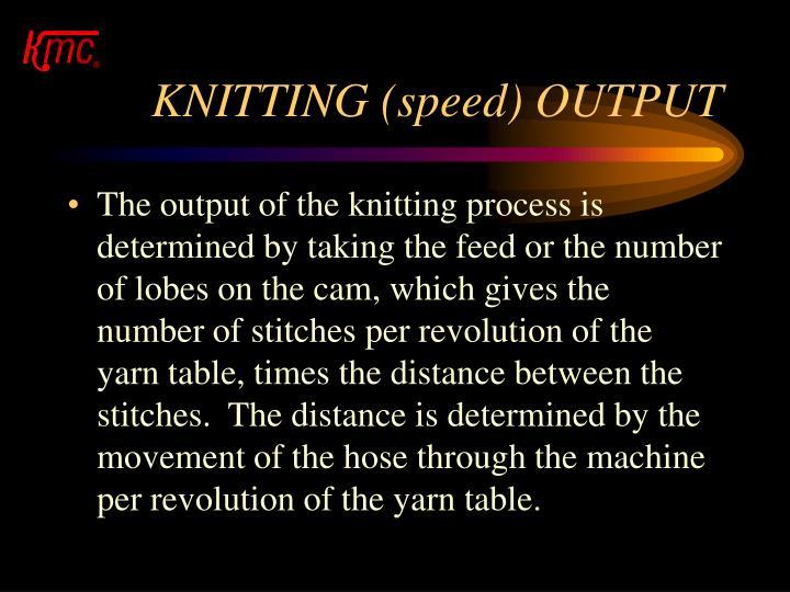 KNITTING (speed) OUTPUT