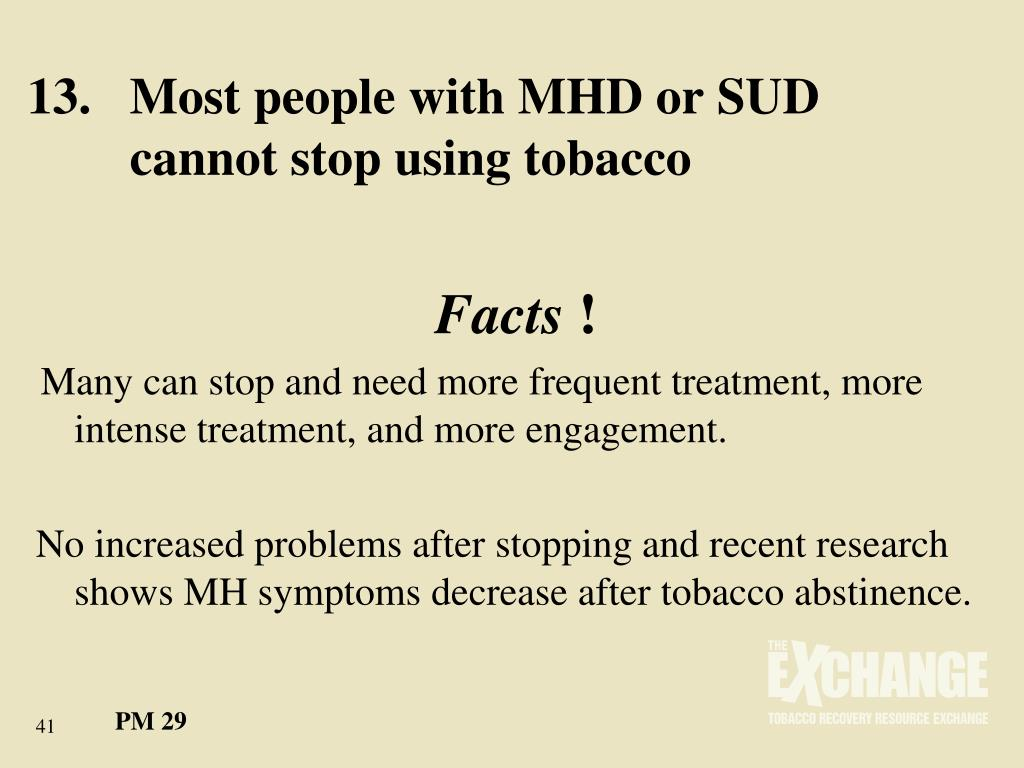 13.	Most people with MHD or SUD 	cannot stop using tobacco
