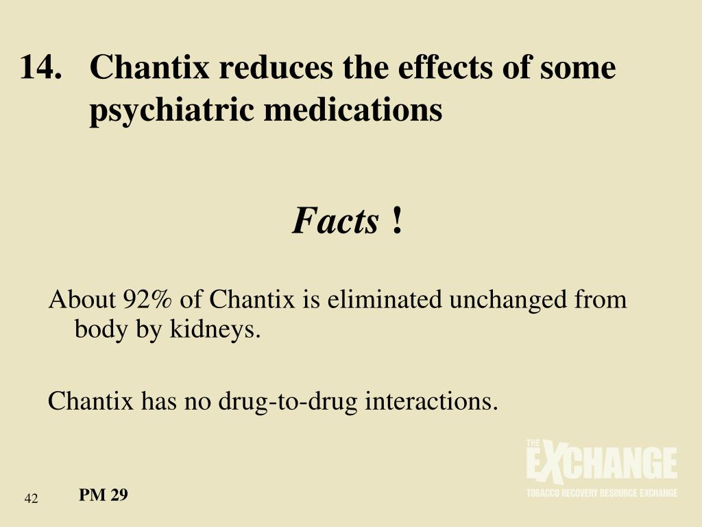 14.	Chantix reduces the effects of some 	psychiatric medications