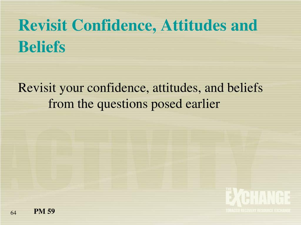 Revisit Confidence, Attitudes and Beliefs