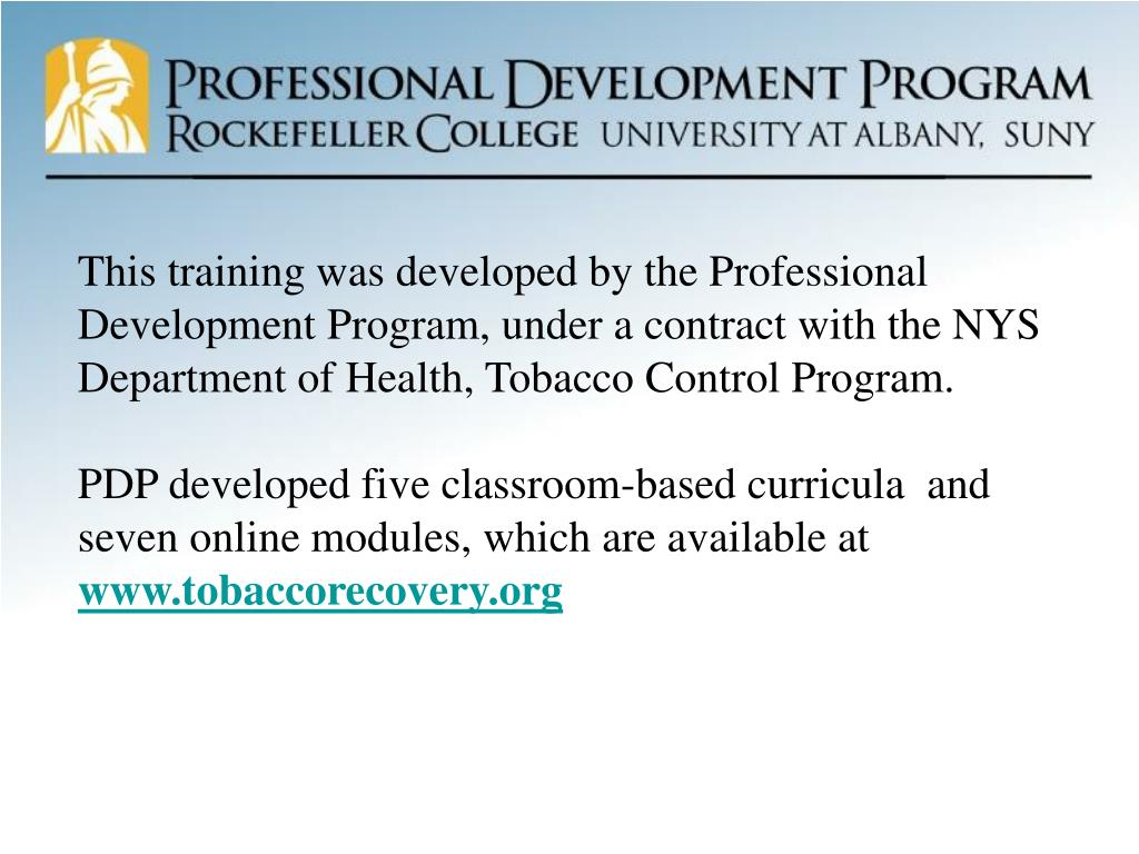 This training was developed by the Professional Development Program, under a contract with the NYS Department of Health, Tobacco Control Program.