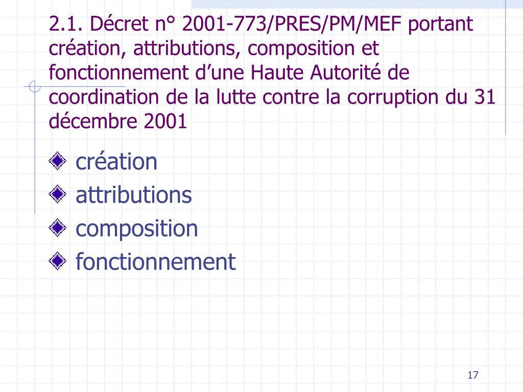 2.1. Décret n° 2001-773/PRES/PM/MEF portant création, attributions, composition et fonctionnement d'une Haute Autorité de coordination de la lutte contre la corruption du 31 décembre 2001