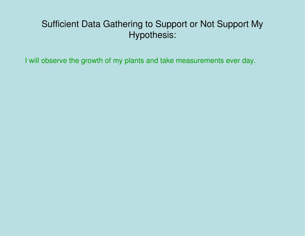 Sufficient Data Gathering to Support or Not Support My Hypothesis: