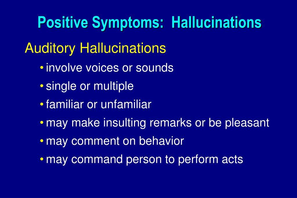 Positive Symptoms:  Hallucinations