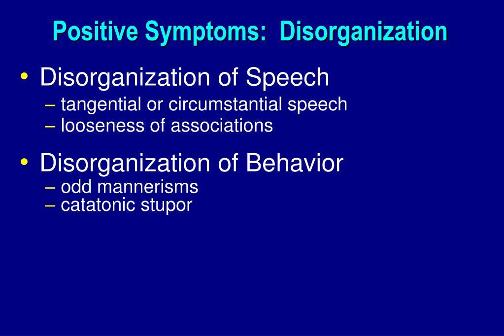 Positive Symptoms:  Disorganization