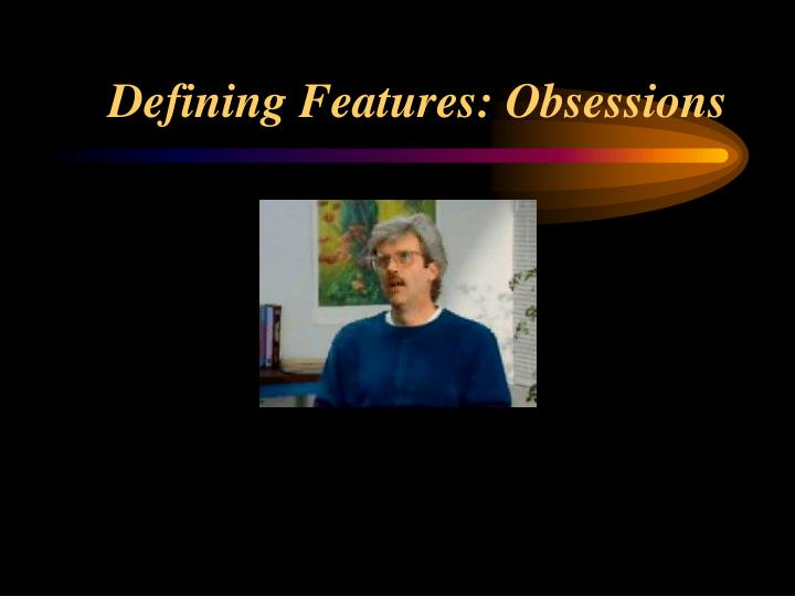 Defining features obsessions