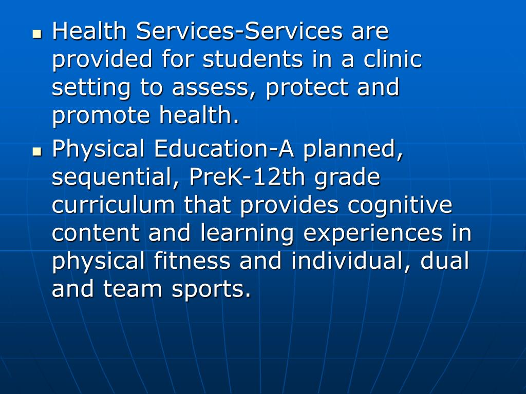 Health Services-Services are provided for students in a clinic setting to assess, protect and promote health.