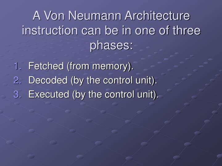 A von neumann architecture instruction can be in one of three phases