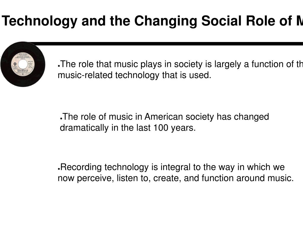 Technology and the Changing Social Role of Music
