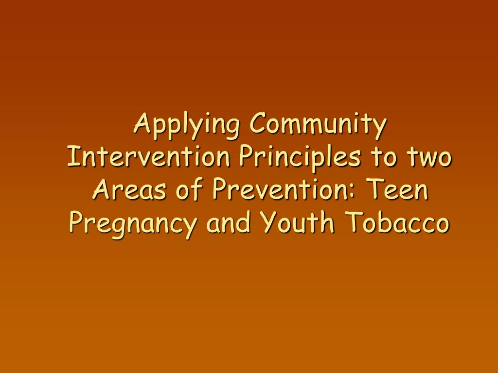 Applying Community Intervention Principles to two Areas of Prevention: Teen Pregnancy and Youth Tobacco