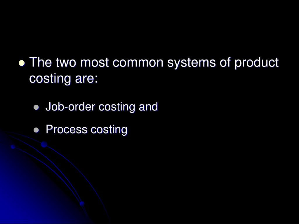 The two most common systems of product costing are: