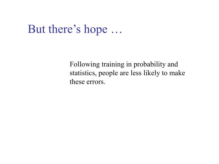 But there's hope …