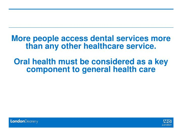 More people access dental services more than any other healthcare service.