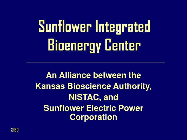 Sunflower integrated bioenergy center