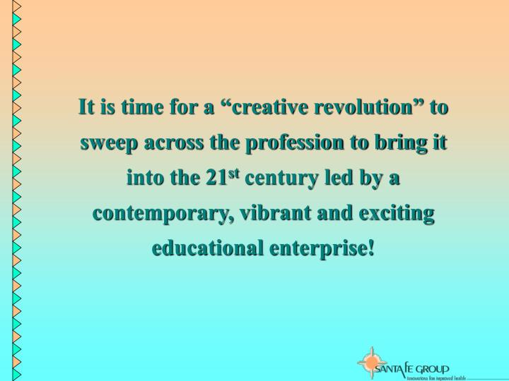 "It is time for a ""creative revolution"" to sweep across the profession to bring it into the 21"