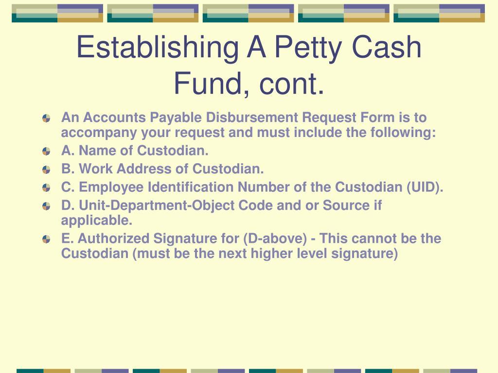 Establishing A Petty Cash Fund, cont.