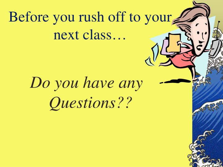 Before you rush off to your next class…