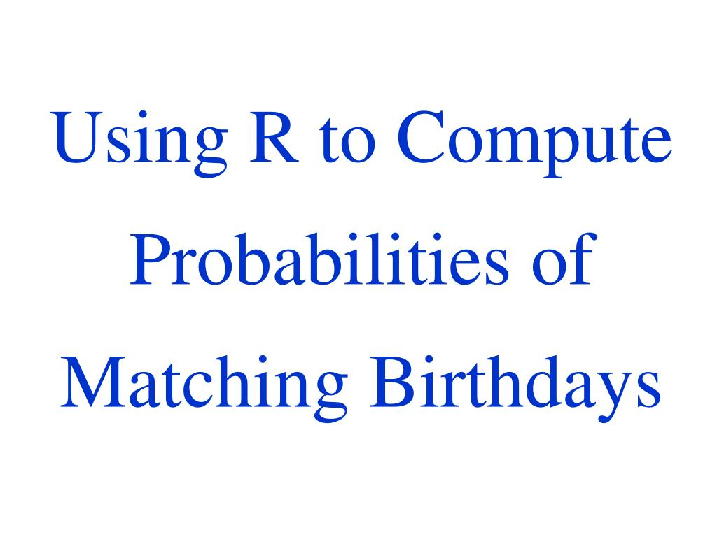 Using R to Compute Probabilities of Matching Birthdays