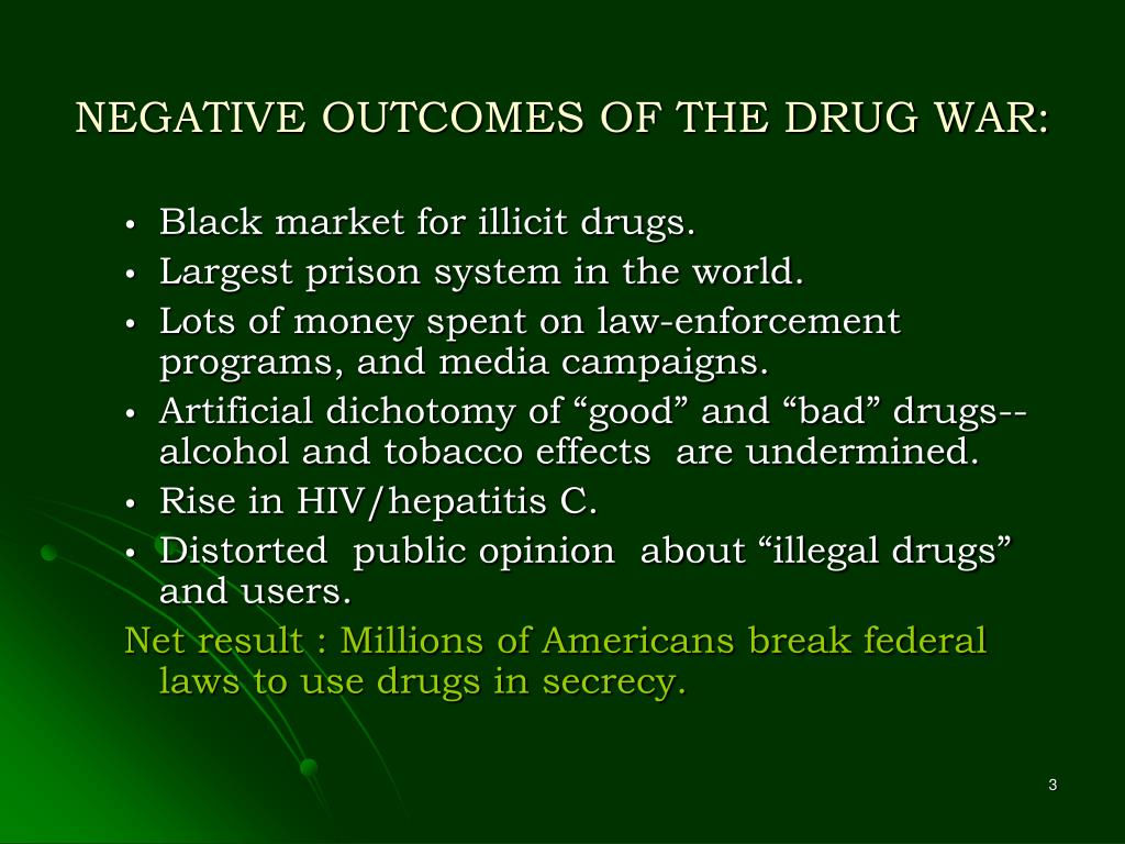 NEGATIVE OUTCOMES OF THE DRUG WAR: