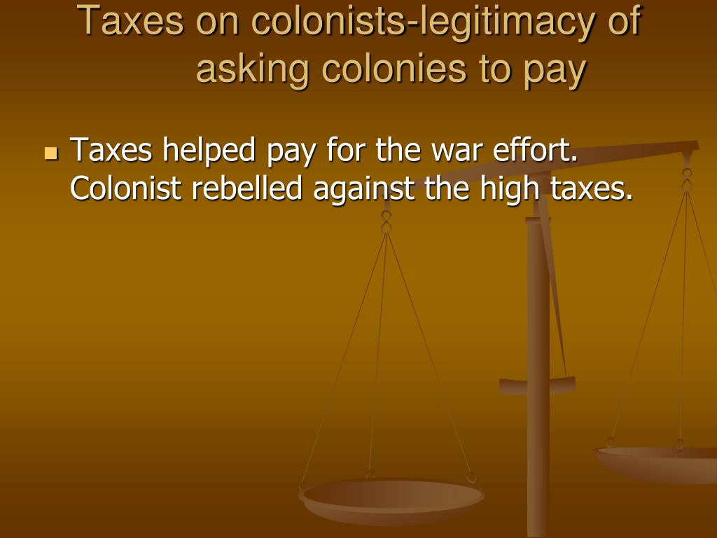 Taxes on colonists-legitimacy of asking colonies to pay