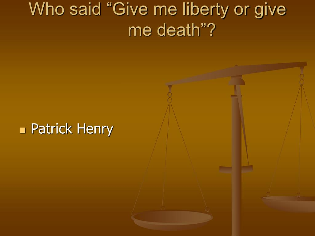 "Who said ""Give me liberty or give me death""?"