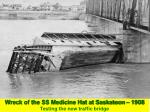 wreck of the ss medicine hat at saskatoon 1908 testing the new traffic bridge