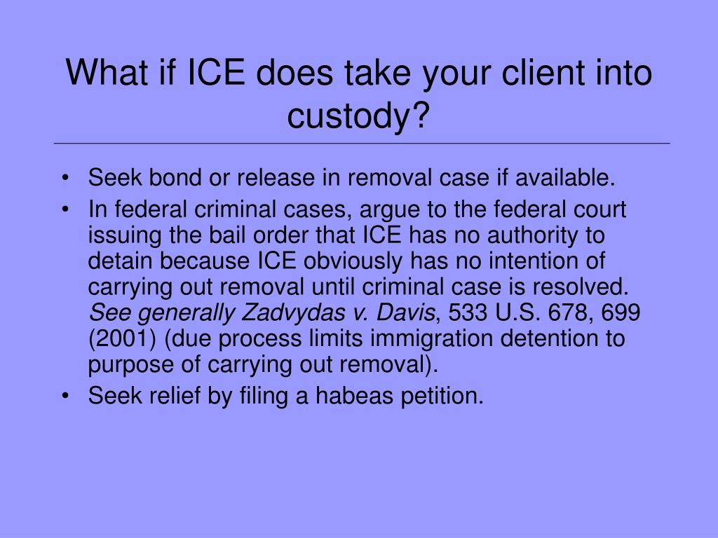 What if ICE does take your client into custody?