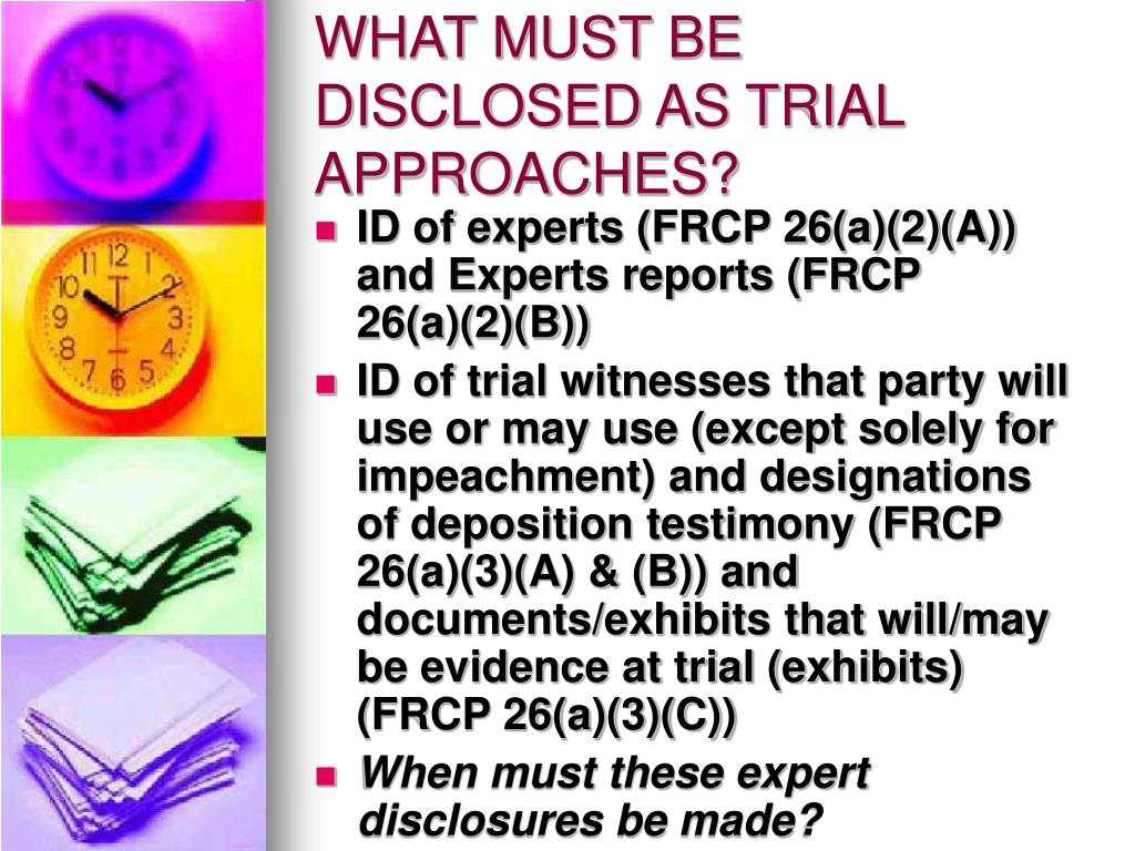 WHAT MUST BE DISCLOSED AS TRIAL APPROACHES?
