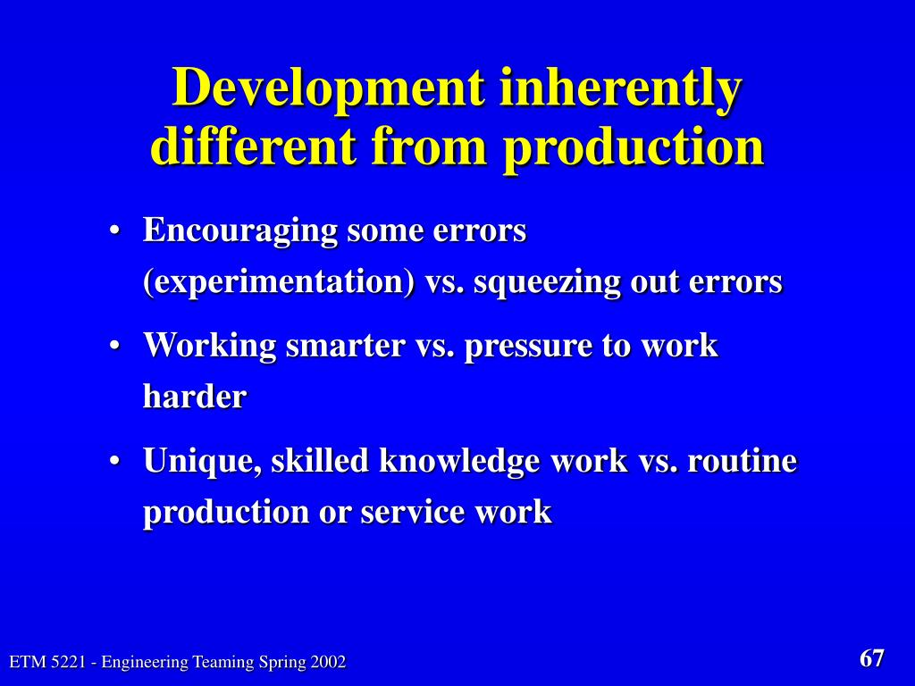 Development inherently different from production