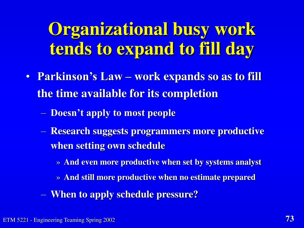 Organizational busy work tends to expand to fill day