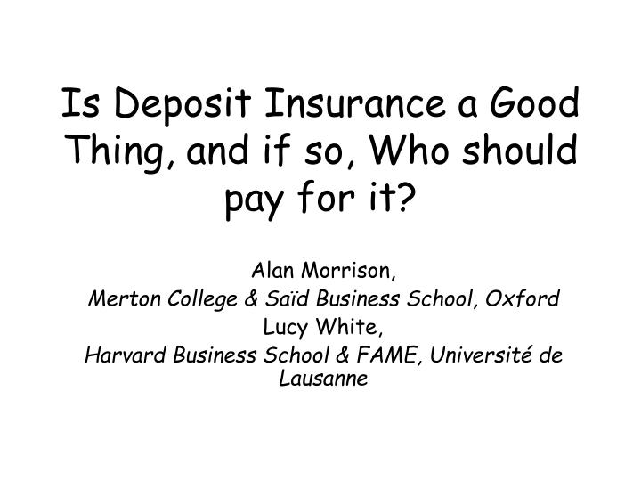Is Deposit Insurance a Good Thing, and if so, Who should pay for it?
