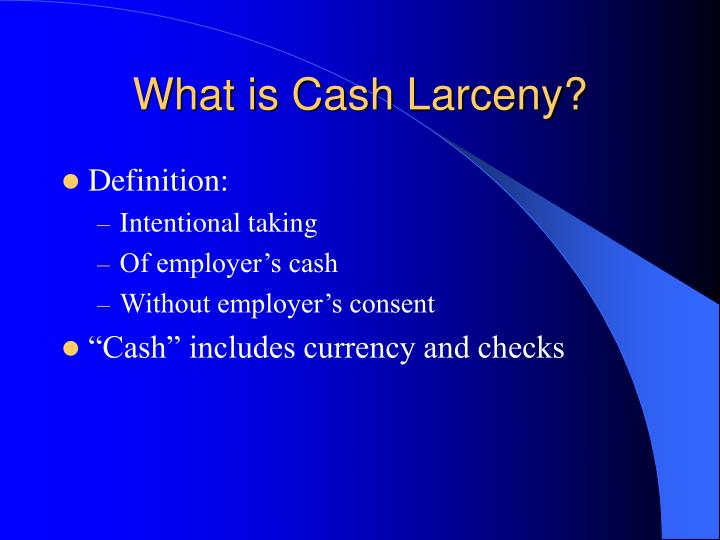 What is cash larceny