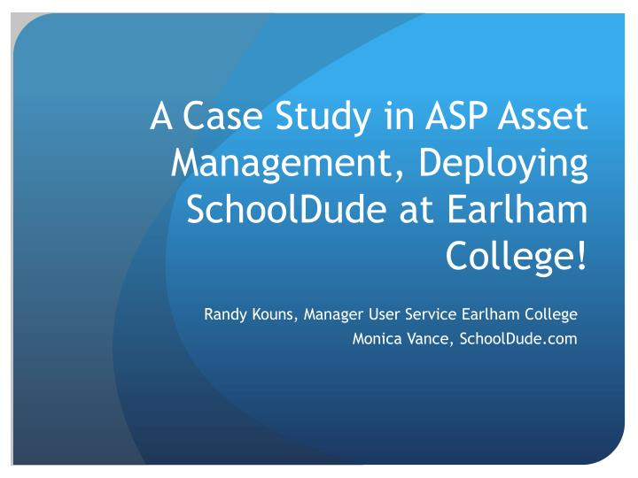A case study in asp asset management deploying schooldude at earlham college