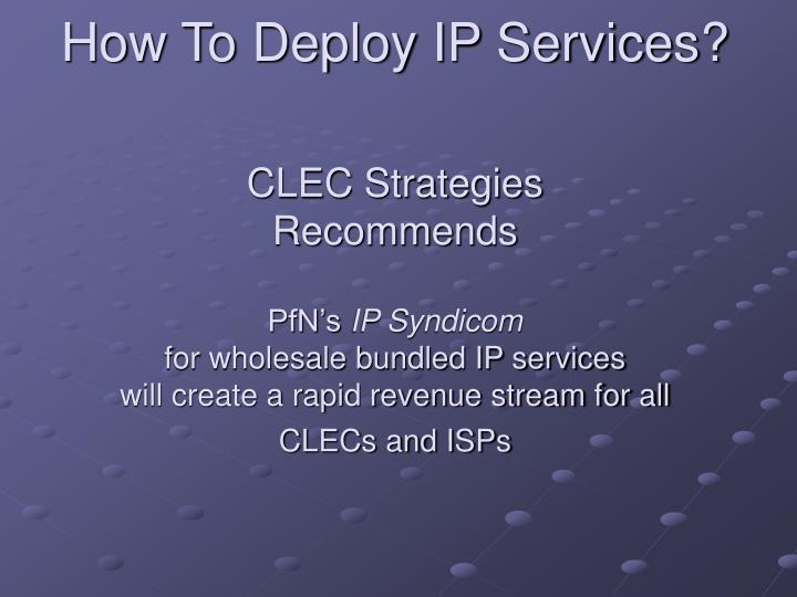How To Deploy IP Services?