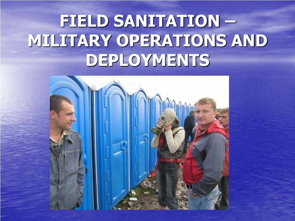 FIELD SANITATION – MILITARY OPERATIONS AND DEPLOYMENTS