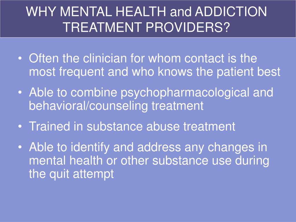 WHY MENTAL HEALTH and ADDICTION TREATMENT PROVIDERS?