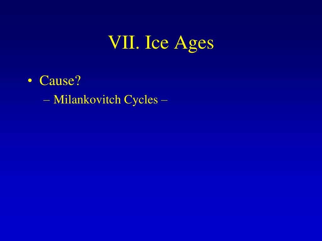 VII. Ice Ages