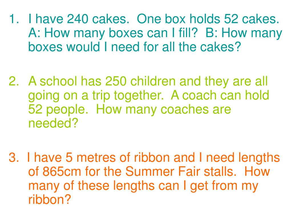 I have 240 cakes.  One box holds 52 cakes. A: How many boxes can I fill?  B: How many boxes would I need for all the cakes?