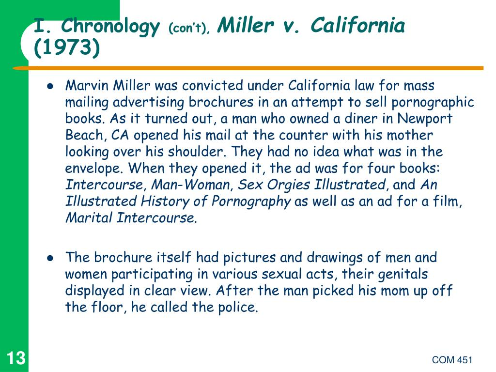 miller v california Miller v california and paris adult theatre i v slaton 219 on standards for distinguishing obscene from non-obscene materials, and the court usu- ally voted to lift the restriction at issue the most famous (or infamous) of these decisions came in 1966, when in memoirs of a woman of pleasure v.