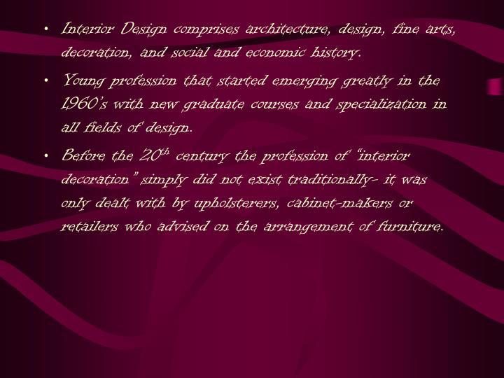 Interior Design comprises architecture, design, fine arts, decoration, and social and economic history.