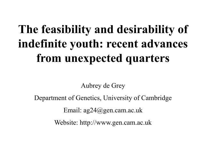 The feasibility and desirability of indefinite youth: recent advances from unexpected quarters