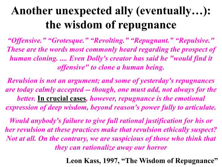 Another unexpected ally (eventually…): the wisdom of repugnance