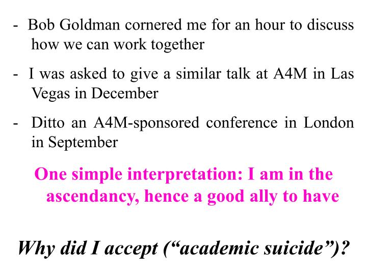 -  Bob Goldman cornered me for an hour to discuss how we can work together
