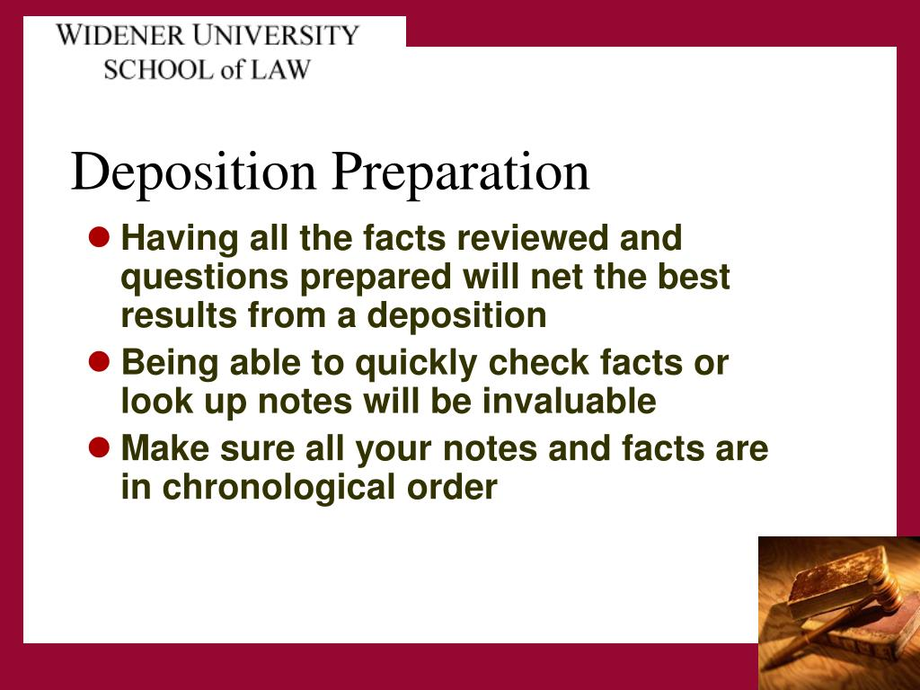 Having all the facts reviewed and questions prepared will net the best results from a deposition