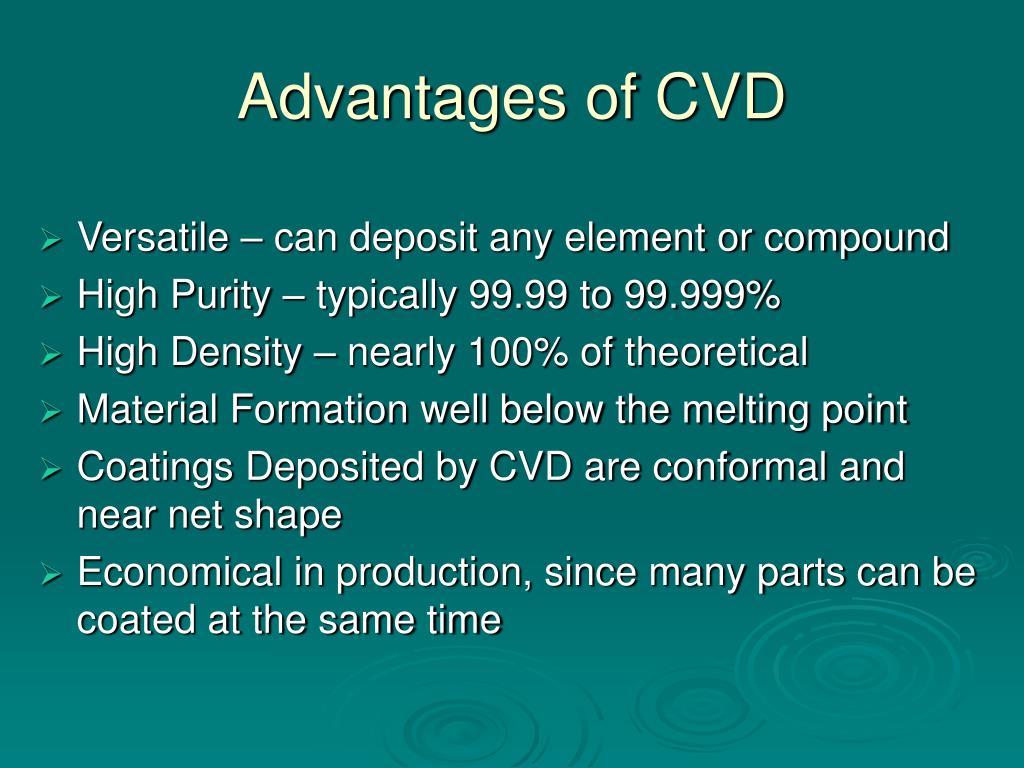 Advantages of CVD