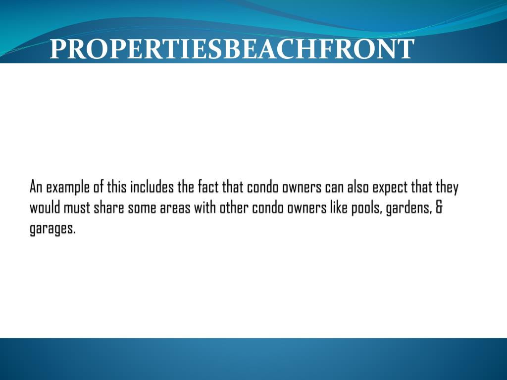 An example of this includes the fact that condo owners can also expect that they would must share some areas with other condo owners like pools, gardens, & garages.